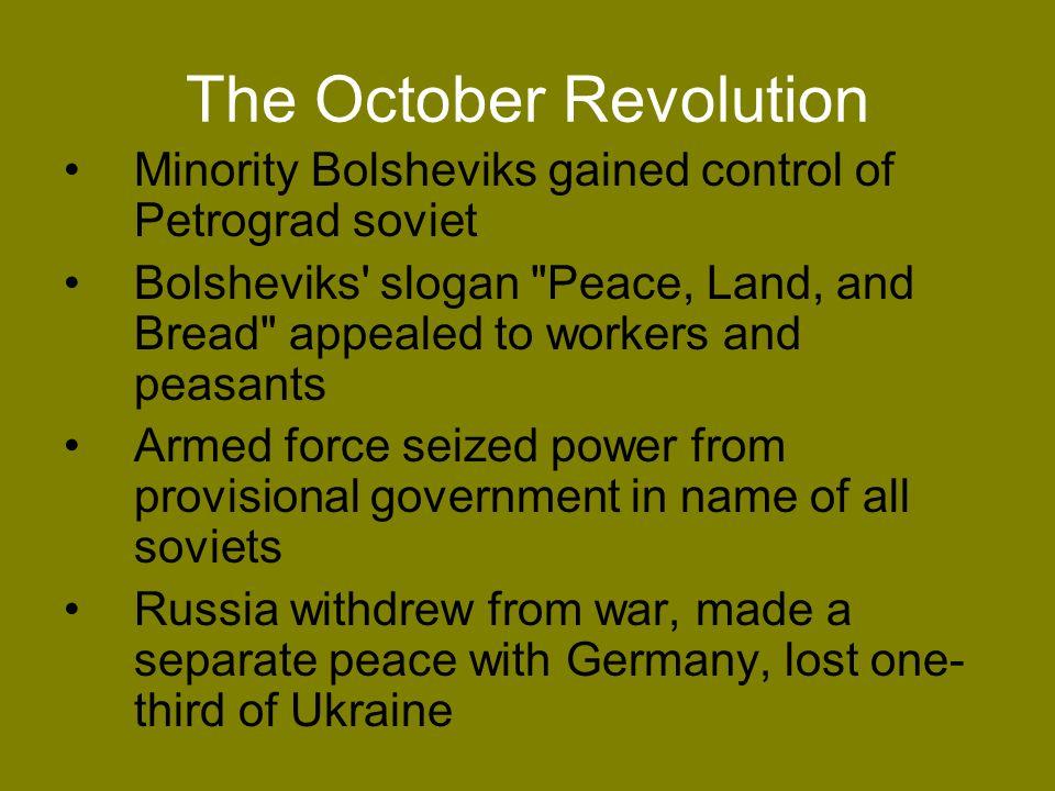 The October Revolution Minority Bolsheviks gained control of Petrograd soviet Bolsheviks' slogan