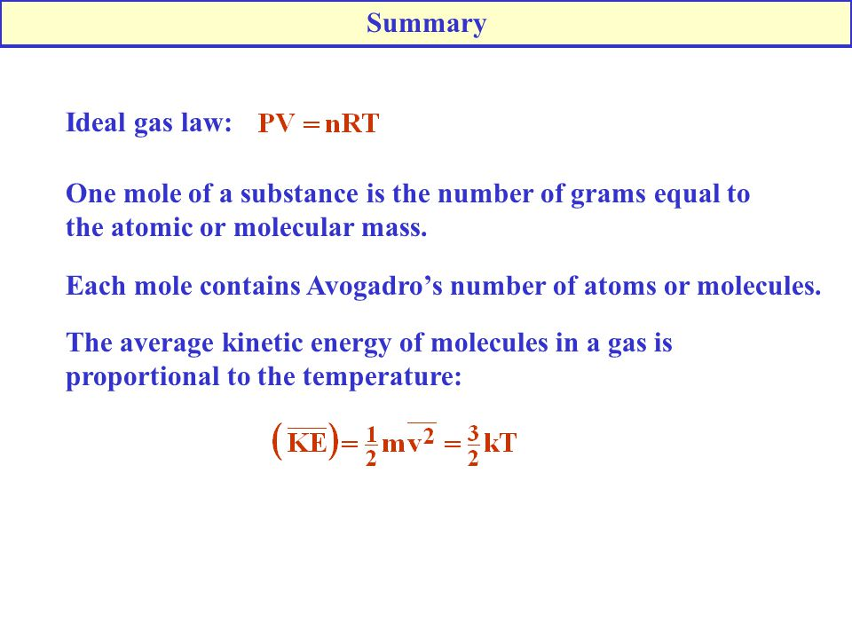 Ideal gas law: One mole of a substance is the number of grams equal to the atomic or molecular mass. Each mole contains Avogadro's number of atoms or