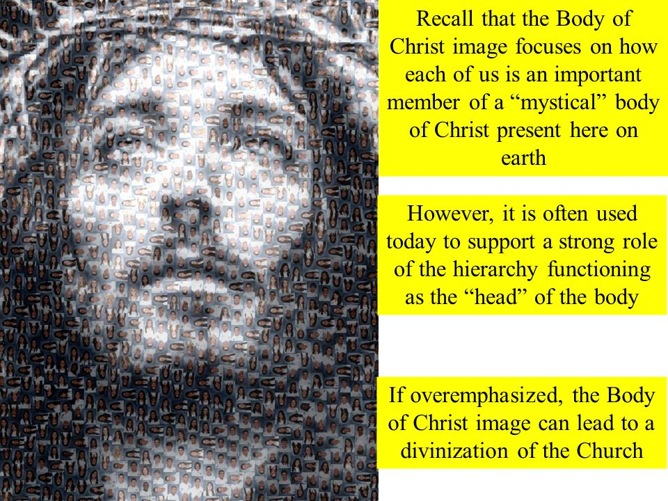 "Recall that the Body of Christ image focuses on how each of us is an important member of a ""mystical"" body of Christ present here on earth However, it"