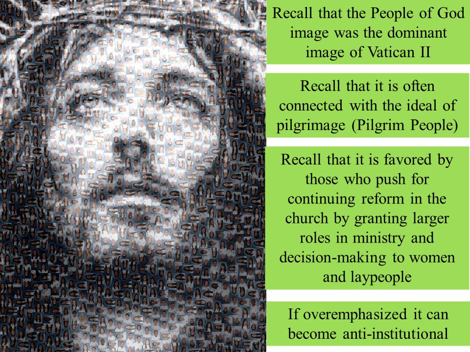 Recall that the People of God image was the dominant image of Vatican II Recall that it is often connected with the ideal of pilgrimage (Pilgrim Peopl