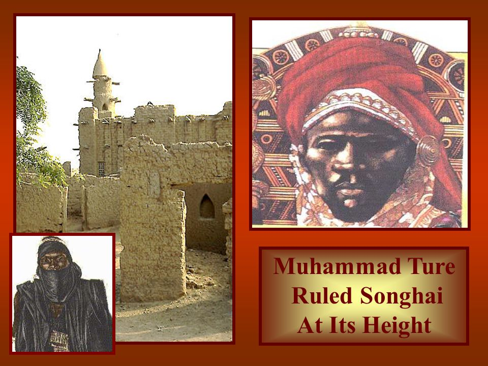Songhai Kingdom Empire reached its height under Muhammad Ture = devout Muslim who overthrew Ali's son in 1493 & created the Askia dynasty Ture created