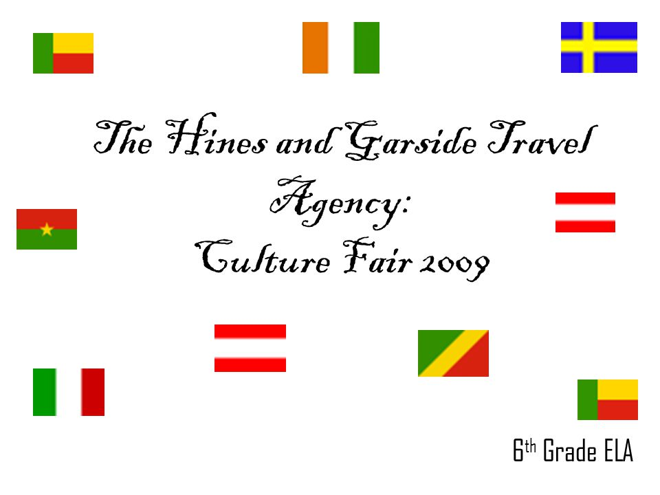 The Hines and Garside Travel Agency: Culture Fair 2009 6 th Grade ELA