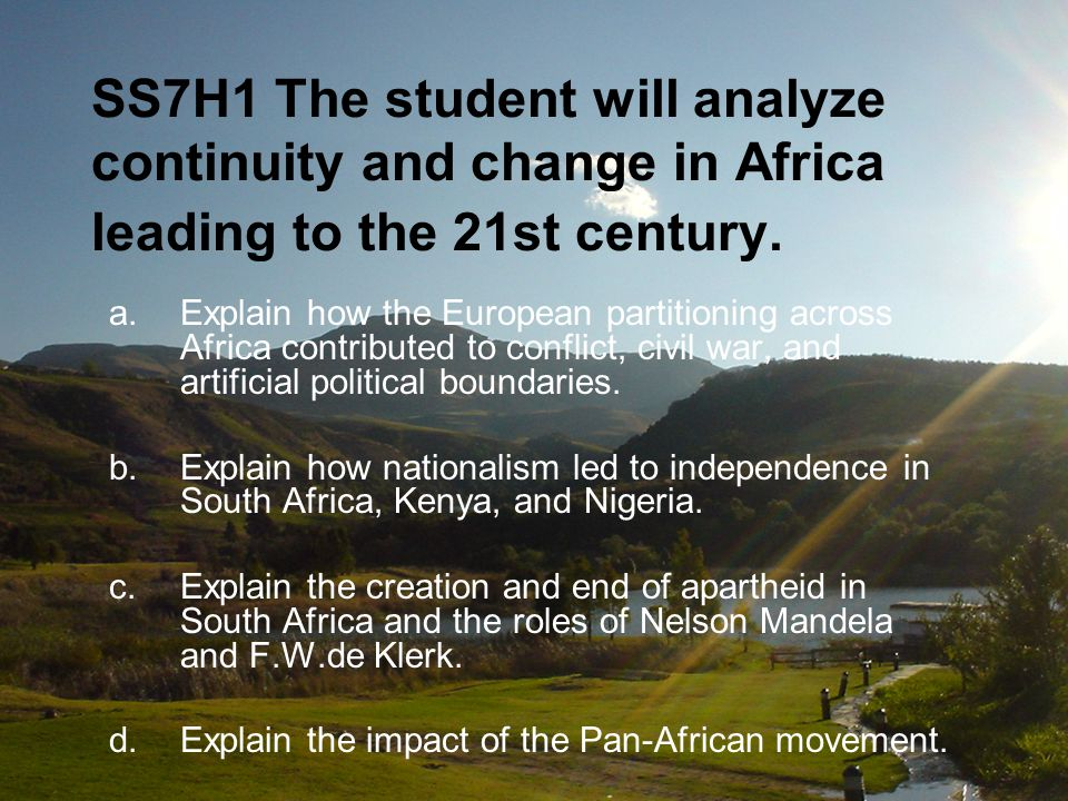 SS7H1 The student will analyze continuity and change in Africa leading to the 21st century. a.Explain how the European partitioning across Africa cont