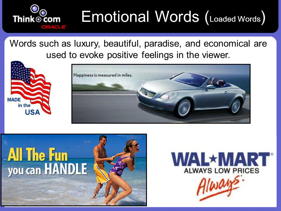 Emotional Words ( Loaded Words ) Words such as luxury, beautiful, paradise, and economical are used to evoke positive feelings in the viewer.