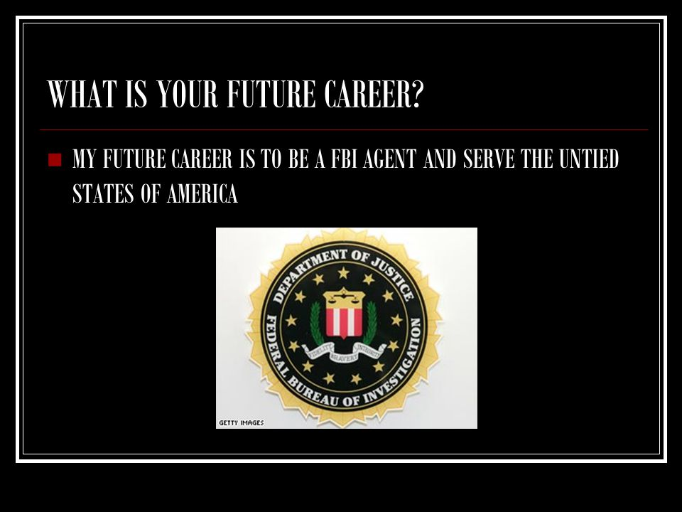 WHAT IS YOUR FUTURE CAREER.