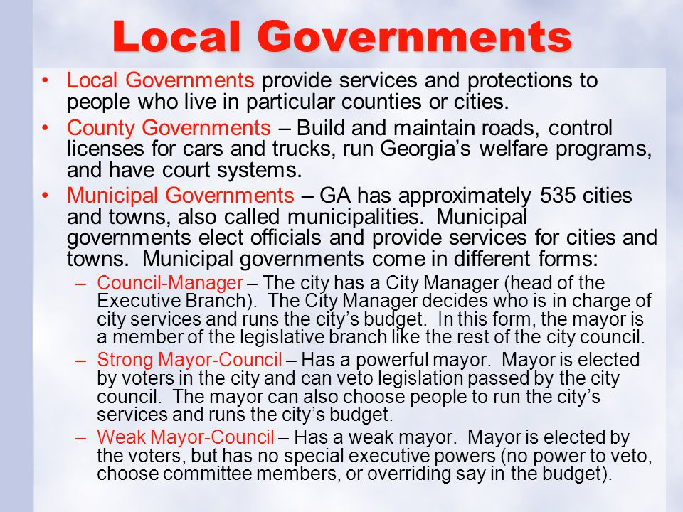 Local Governments Local Governments provide services and protections to people who live in particular counties or cities. County Governments – Build a