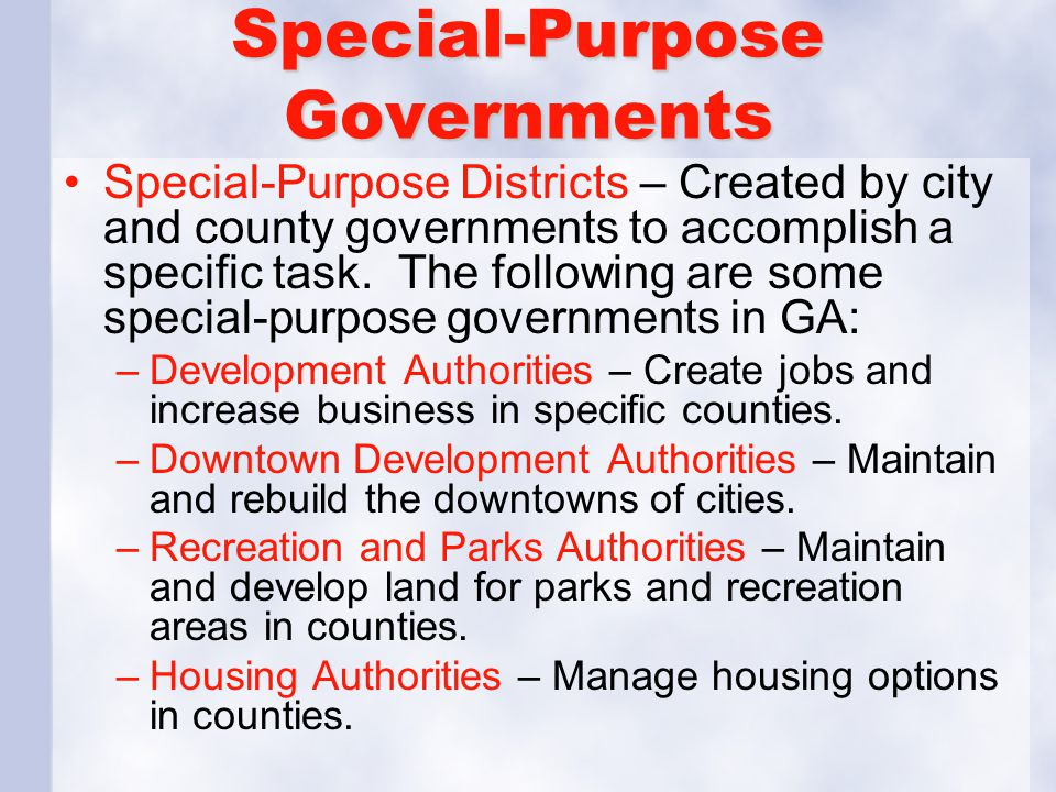 Special-Purpose Governments Special-Purpose Districts – Created by city and county governments to accomplish a specific task. The following are some s