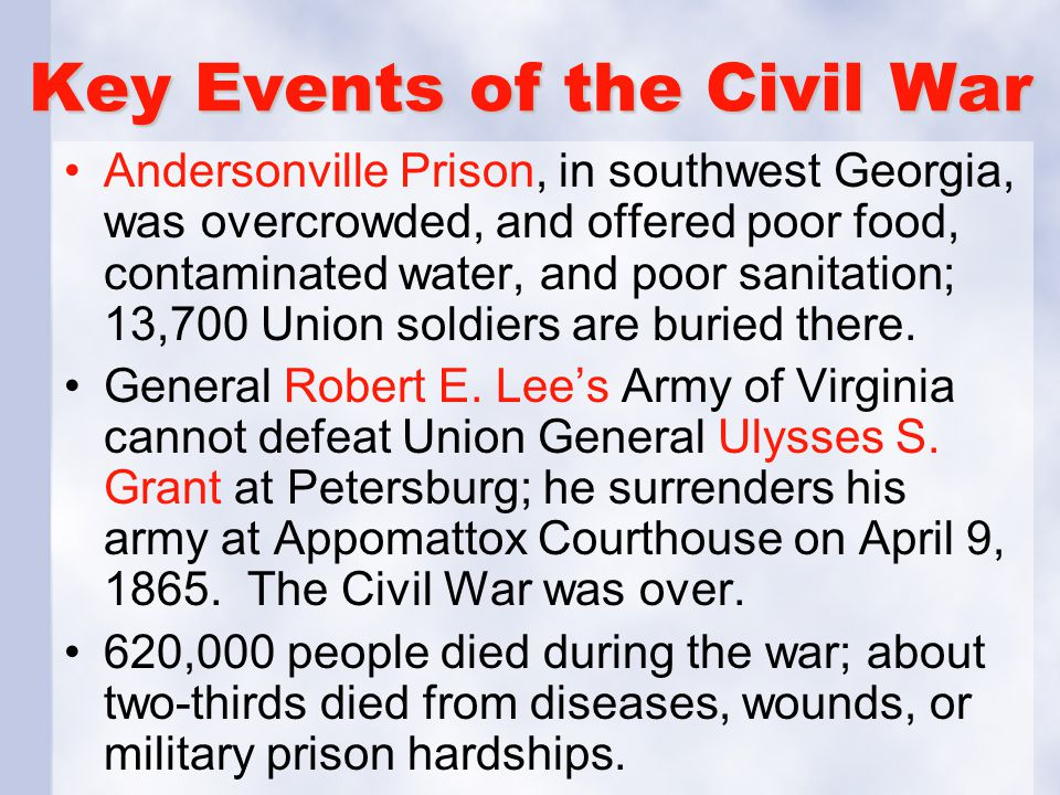 Key Events of the Civil War Andersonville Prison, in southwest Georgia, was overcrowded, and offered poor food, contaminated water, and poor sanitatio