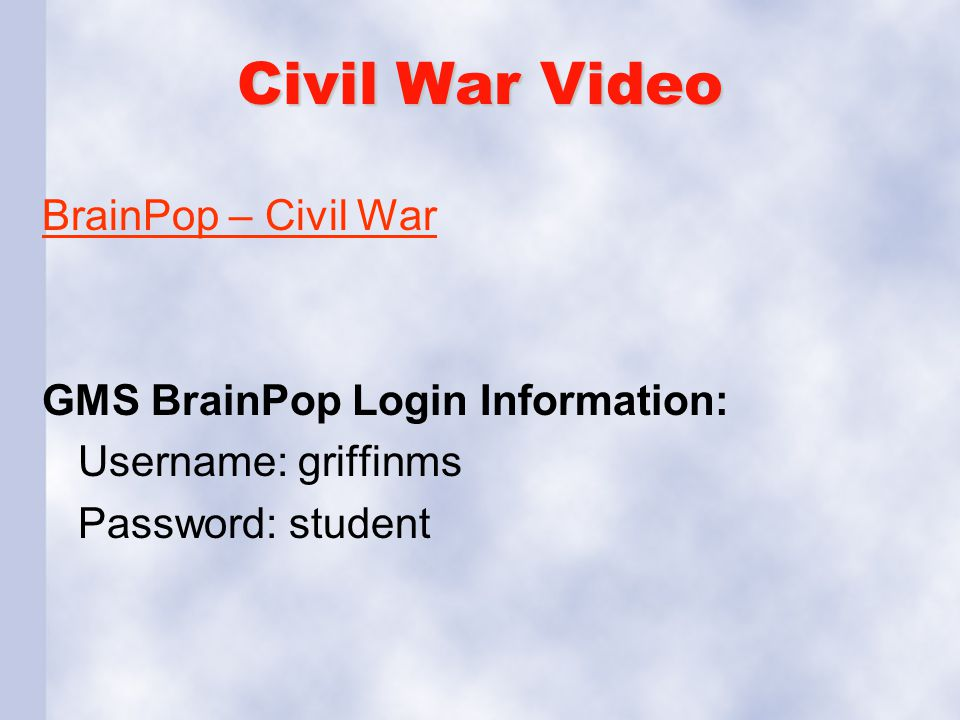 Civil War Video BrainPop – Civil War GMS BrainPop Login Information: Username: griffinms Password: student