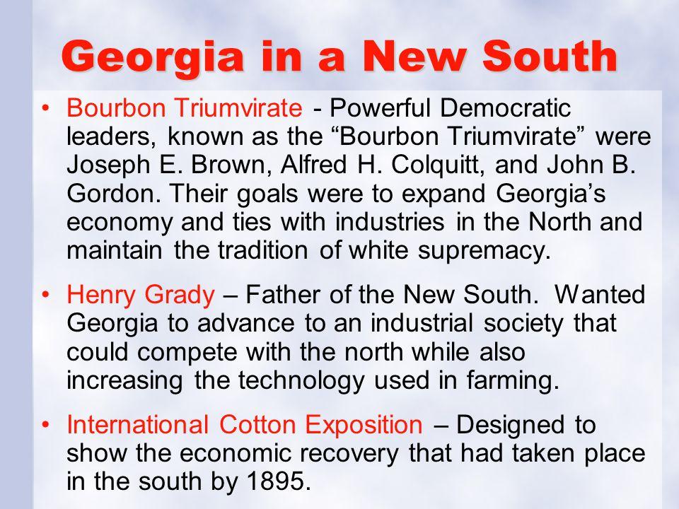 Georgia in a New South Bourbon Triumvirate - Powerful Democratic leaders, known as the Bourbon Triumvirate were Joseph E.