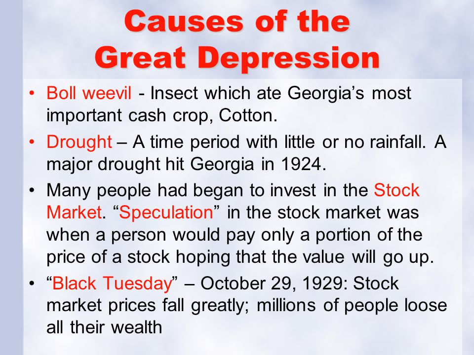 Causes of the Great Depression Boll weevil - Insect which ate Georgia's most important cash crop, Cotton. Drought – A time period with little or no ra