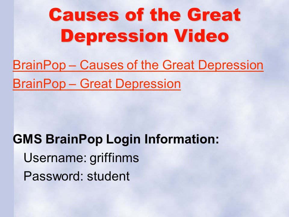 Causes of the Great Depression Video BrainPop – Causes of the Great Depression BrainPop – Great Depression GMS BrainPop Login Information: Username: g