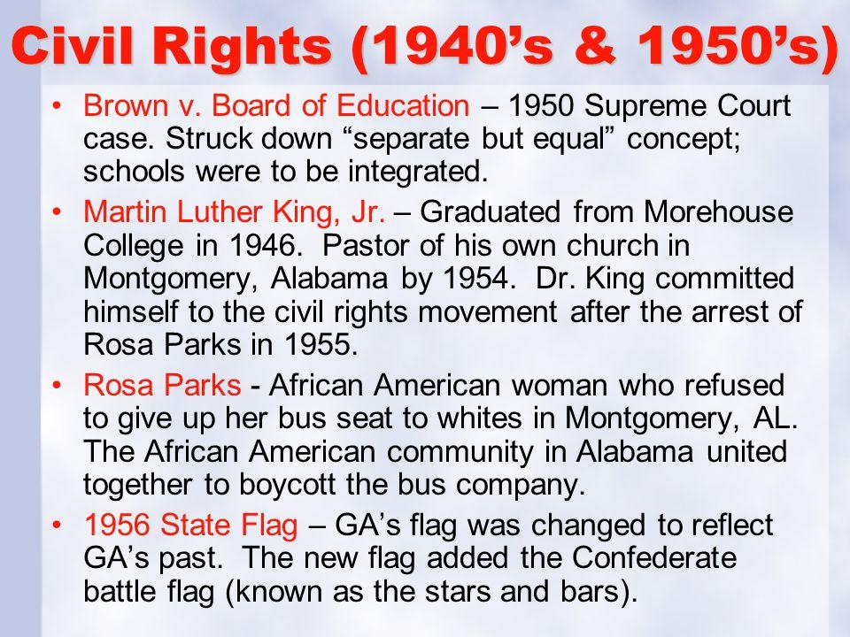 Civil Rights (1940's & 1950's) Brown v.Board of Education – 1950 Supreme Court case.