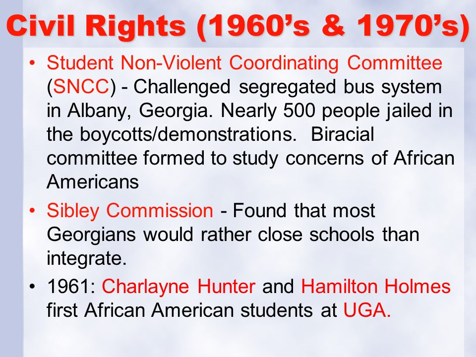 Civil Rights (1960's & 1970's) Student Non-Violent Coordinating Committee (SNCC) - Challenged segregated bus system in Albany, Georgia. Nearly 500 peo