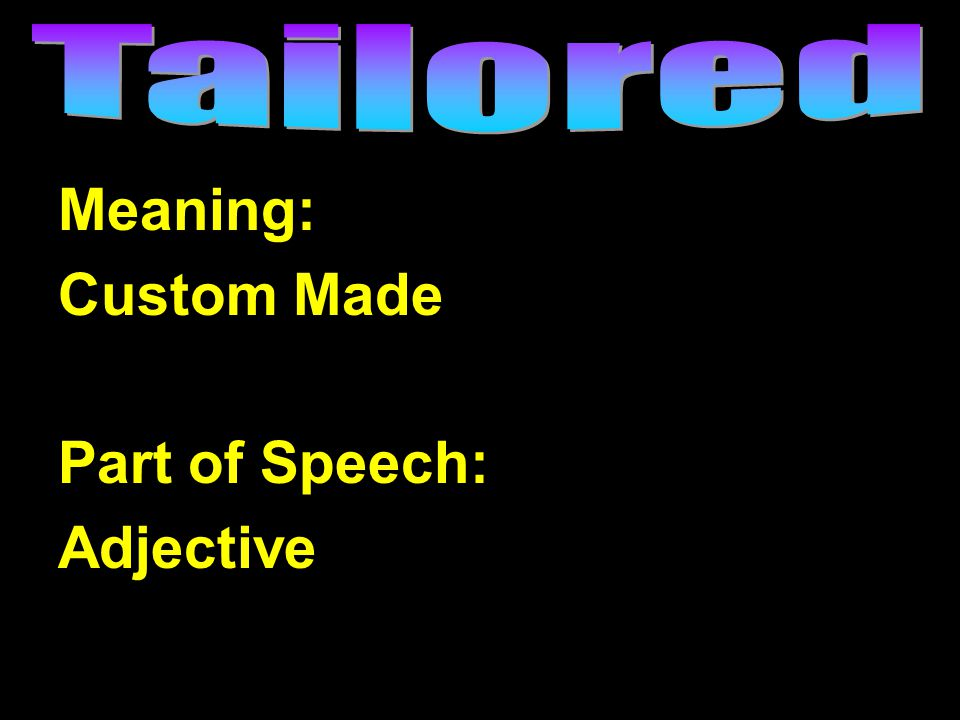 Meaning: Custom Made Part of Speech: Adjective