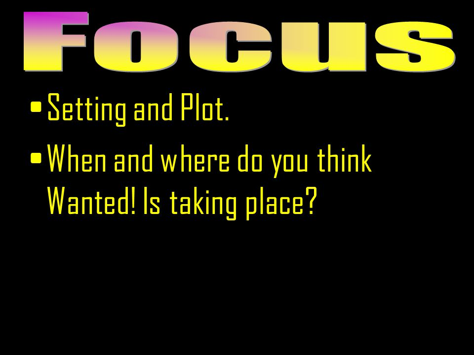 . Setting and Plot. When and where do you think Wanted! Is taking place