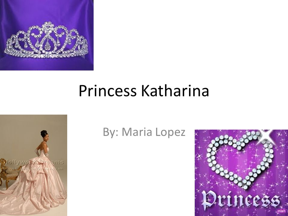 Princess Katharina By: Maria Lopez 1