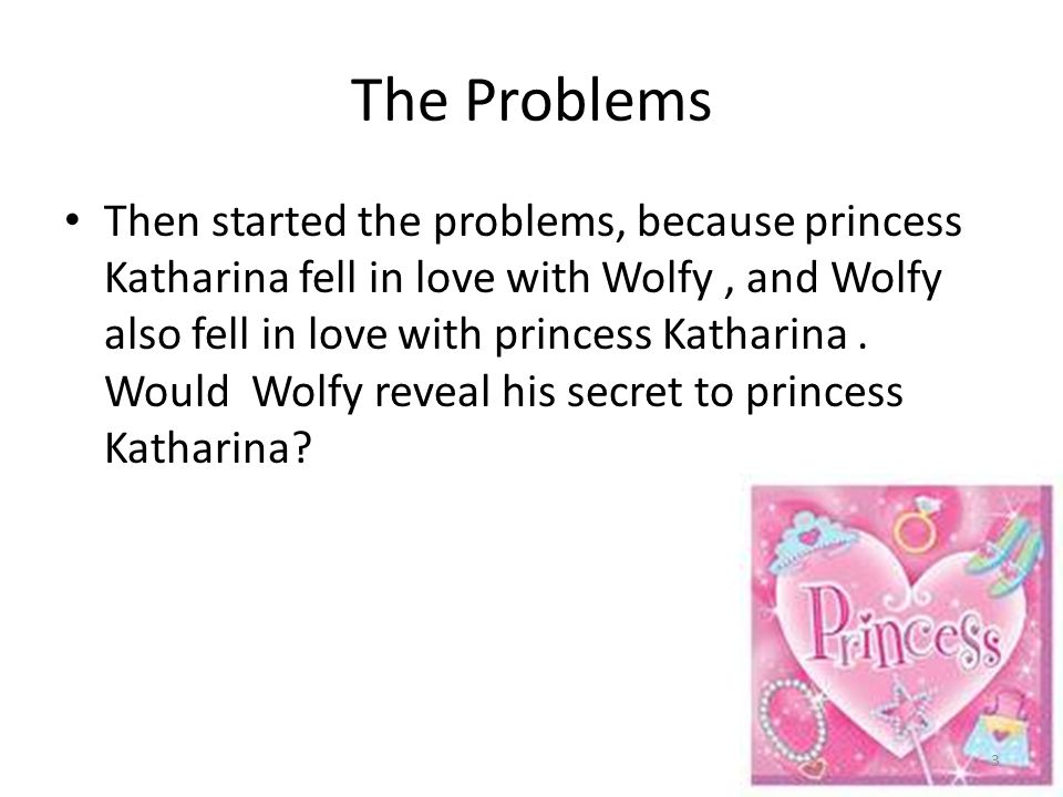 The big Secret So then wolfy said to him self senseless mumbling I have to revile my secret to princess Katharina then wolfy cried wolf.