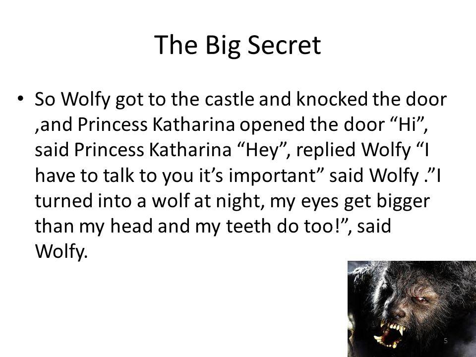 The Big secret I don't care because I love you replied princess Katharina.