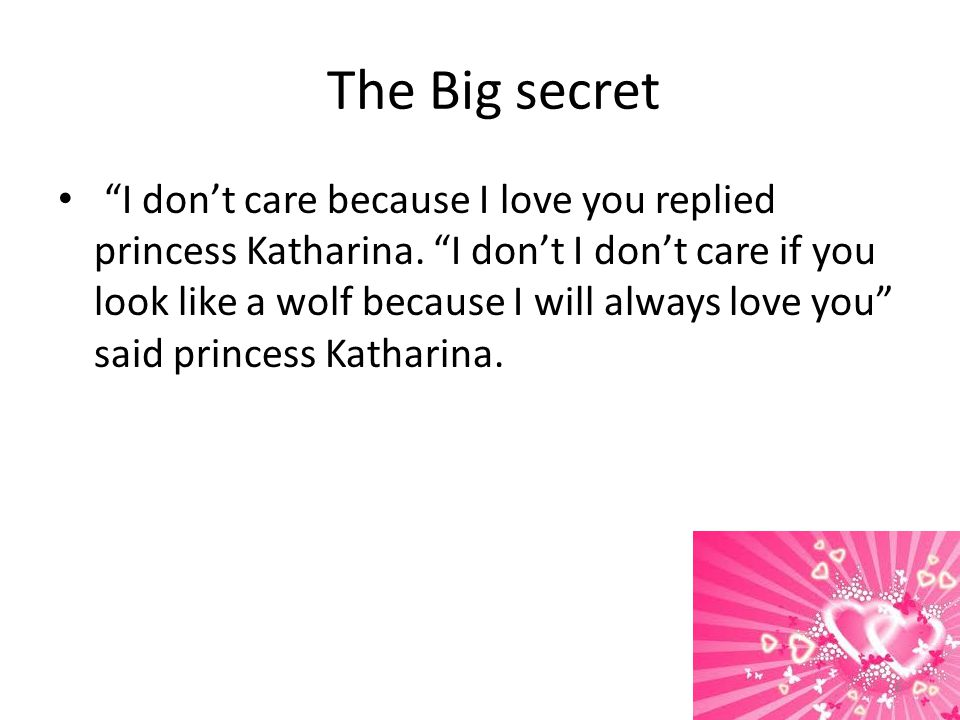 The Big secret I don't care because I love you replied princess Katharina.