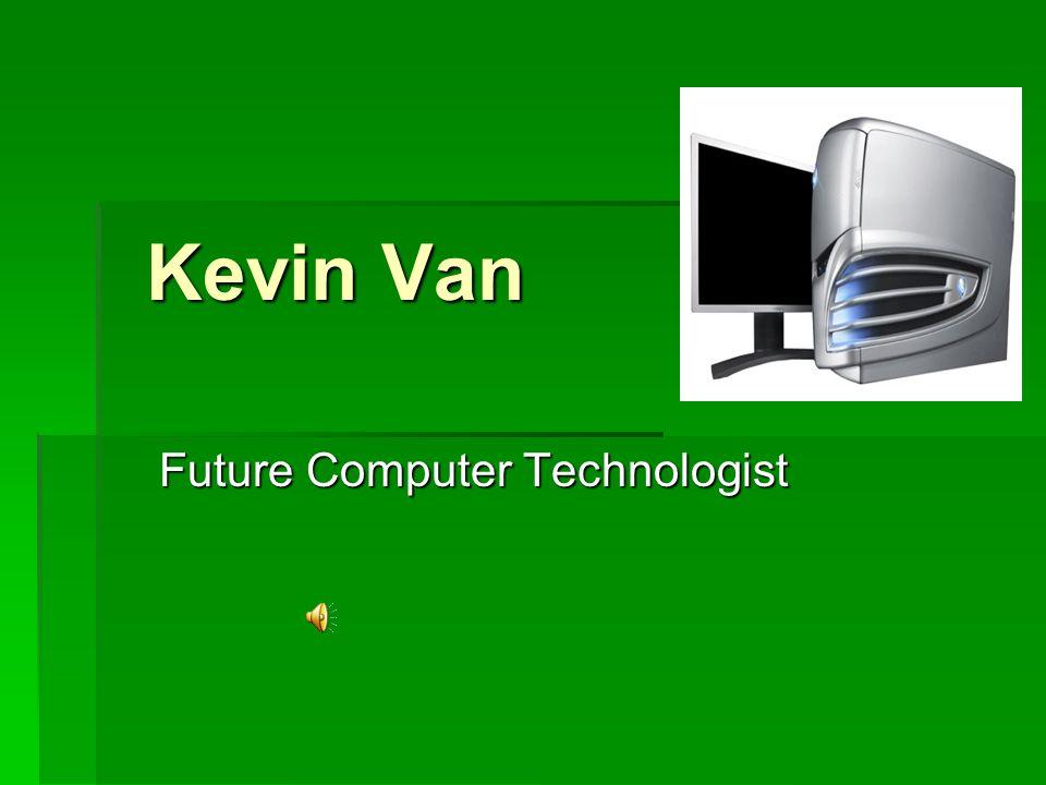Kevin Van Kevin Van Future Computer Technologist