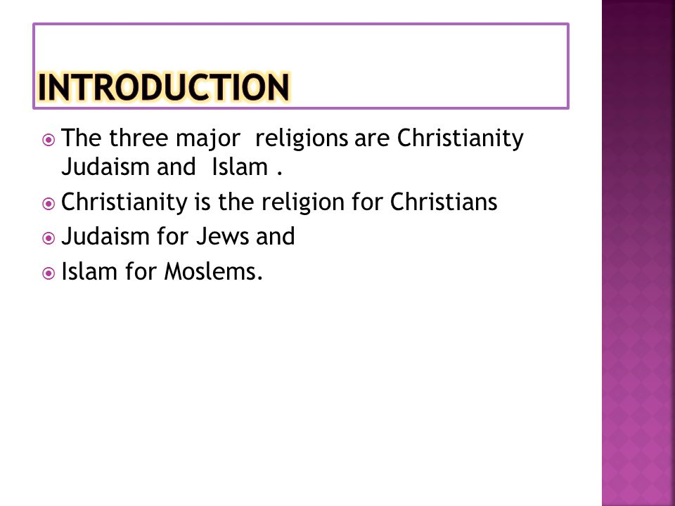  The three major religions are Christianity Judaism and Islam.