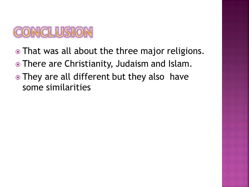  That was all about the three major religions.  There are Christianity, Judaism and Islam.