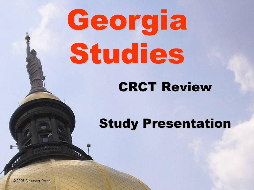 © 2005 Clairmont Press CRCT Review Study Presentation Georgia Studies
