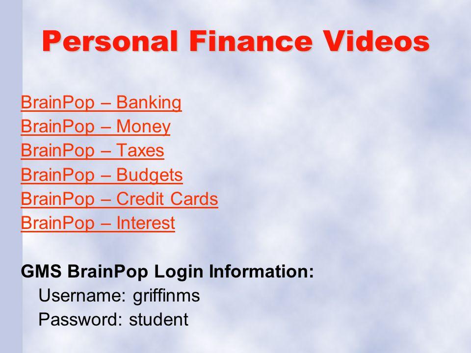 Personal Finance Videos BrainPop – Banking BrainPop – Money BrainPop – Taxes BrainPop – Budgets BrainPop – Credit Cards BrainPop – Interest GMS BrainP