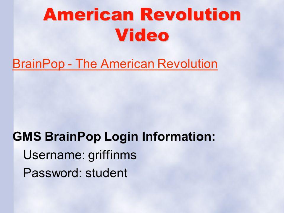 American Revolution Video BrainPop - The American Revolution GMS BrainPop Login Information: Username: griffinms Password: student