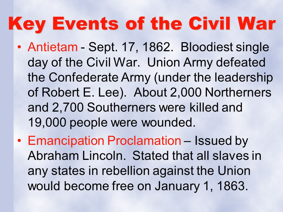 Key Events of the Civil War Antietam - Sept. 17, 1862. Bloodiest single day of the Civil War. Union Army defeated the Confederate Army (under the lead