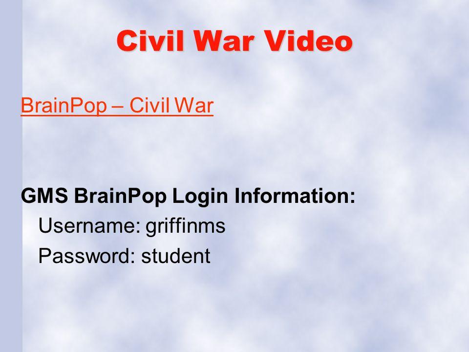 Civil War Video BrainPop – Civil War GMS BrainPop Login Information: Username: griffinms Password: student
