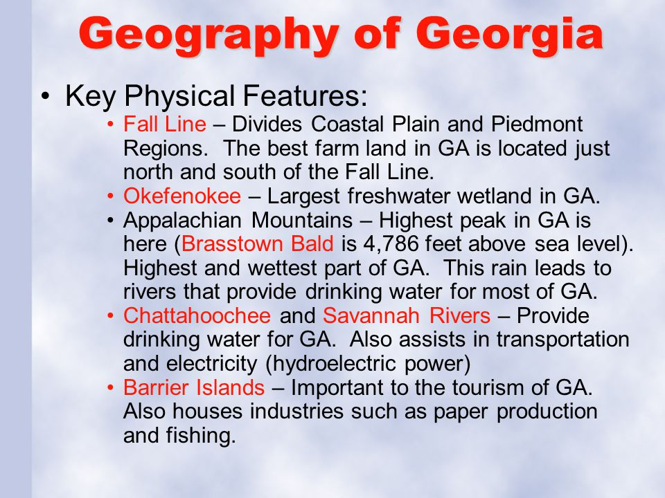 Geography of Georgia Key Physical Features: Fall Line – Divides Coastal Plain and Piedmont Regions. The best farm land in GA is located just north and
