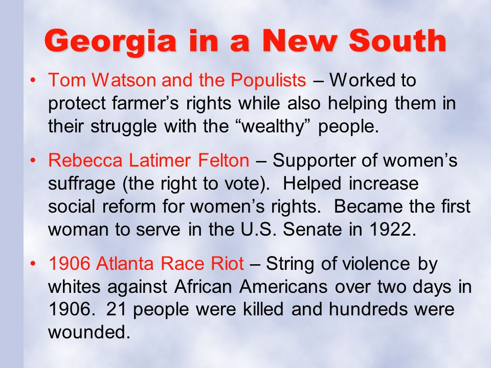 """Georgia in a New South Tom Watson and the Populists – Worked to protect farmer's rights while also helping them in their struggle with the """"wealthy"""" p"""