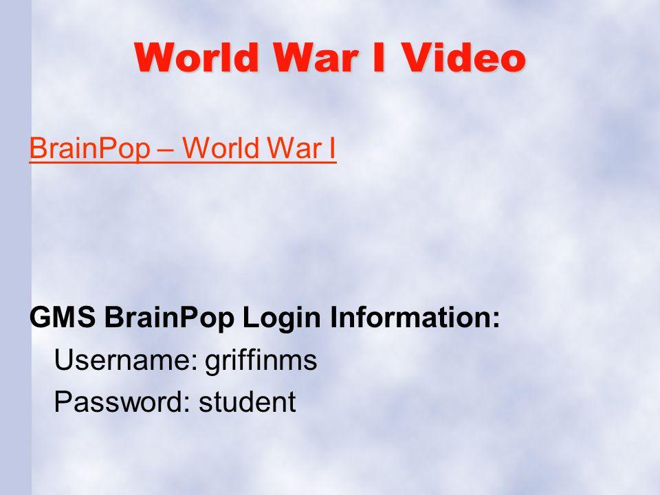 World War I Video BrainPop – World War I GMS BrainPop Login Information: Username: griffinms Password: student