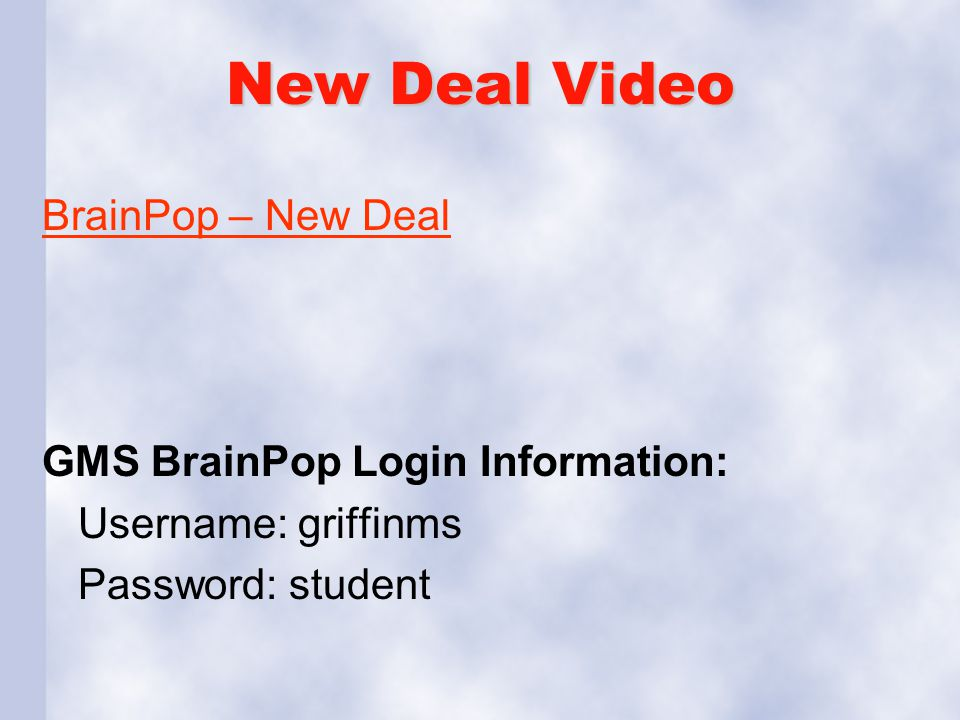 New Deal Video BrainPop – New Deal GMS BrainPop Login Information: Username: griffinms Password: student