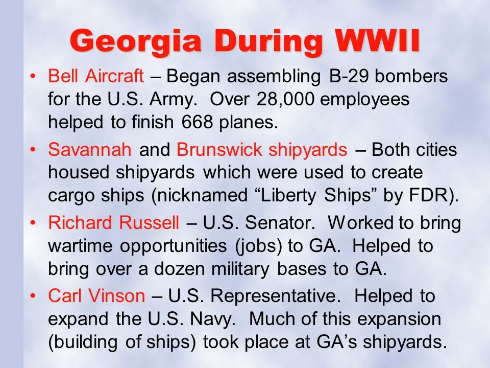 Georgia During WWII Bell Aircraft – Began assembling B-29 bombers for the U.S. Army. Over 28,000 employees helped to finish 668 planes. Savannah and B