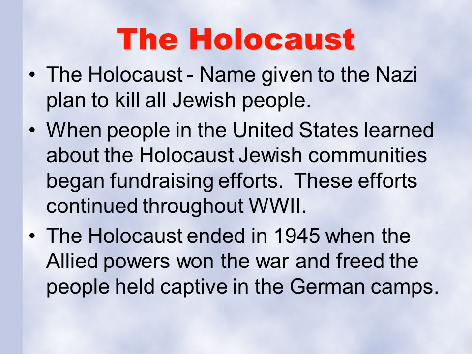 The Holocaust The Holocaust - Name given to the Nazi plan to kill all Jewish people. When people in the United States learned about the Holocaust Jewi