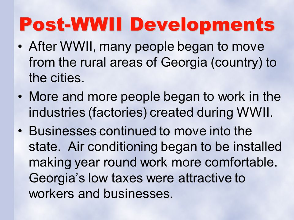Post-WWII Developments After WWII, many people began to move from the rural areas of Georgia (country) to the cities. More and more people began to wo