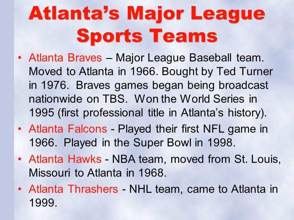 Atlanta's Major League Sports Teams Atlanta Braves – Major League Baseball team. Moved to Atlanta in 1966. Bought by Ted Turner in 1976. Braves games