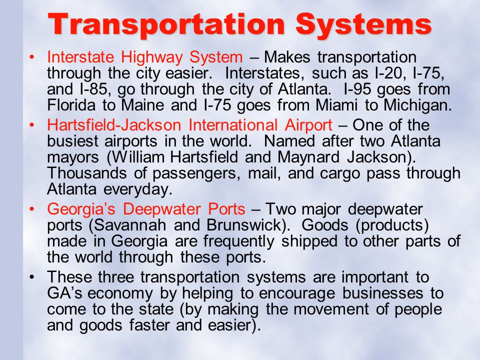 Transportation Systems Interstate Highway System – Makes transportation through the city easier. Interstates, such as I-20, I-75, and I-85, go through
