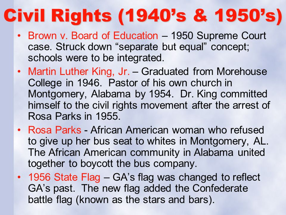 """Civil Rights (1940's & 1950's) Brown v. Board of Education – 1950 Supreme Court case. Struck down """"separate but equal"""" concept; schools were to be int"""