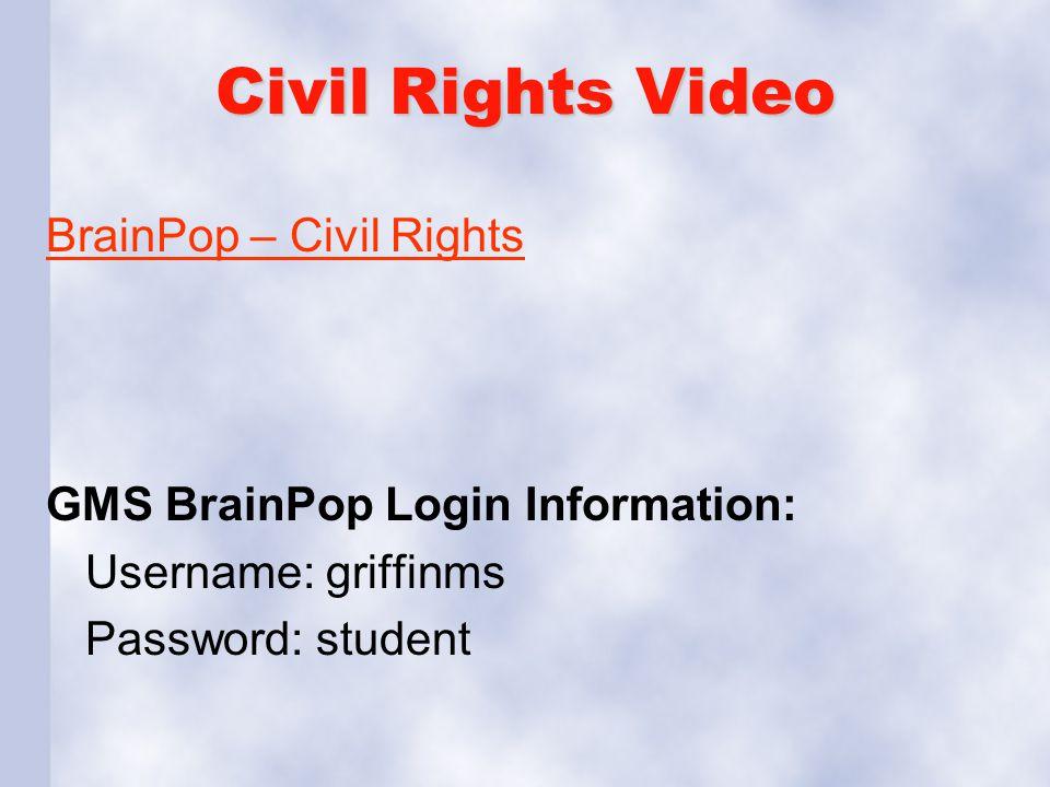 Civil Rights Video BrainPop – Civil Rights GMS BrainPop Login Information: Username: griffinms Password: student
