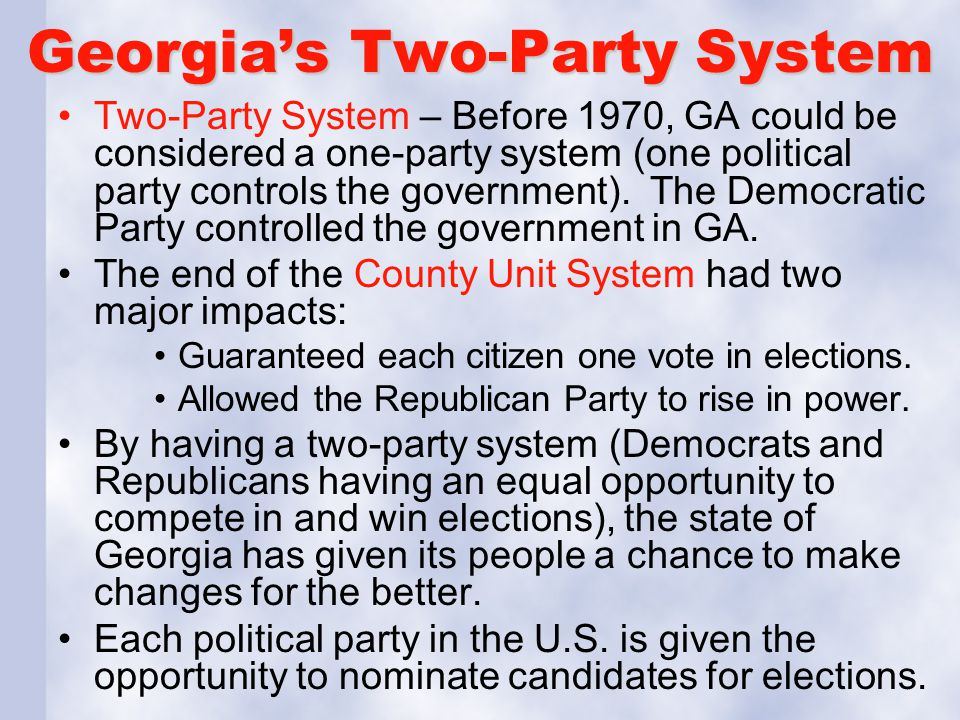Georgia's Two-Party System Two-Party System – Before 1970, GA could be considered a one-party system (one political party controls the government). Th