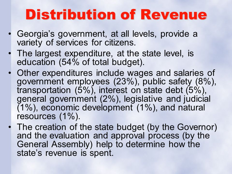 Distribution of Revenue Georgia's government, at all levels, provide a variety of services for citizens. The largest expenditure, at the state level,