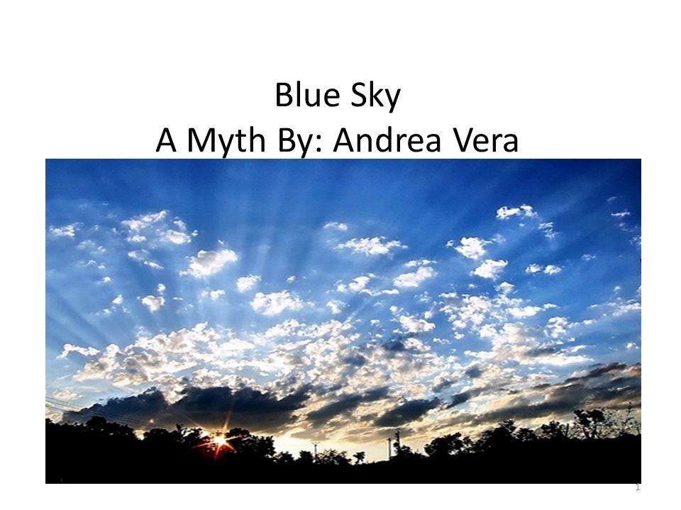 Blue Sky A Myth By: Andrea Vera 1