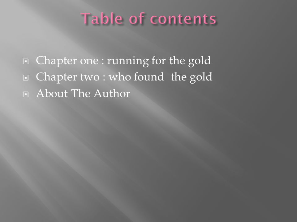  Chapter one : running for the gold  Chapter two : who found the gold  About The Author