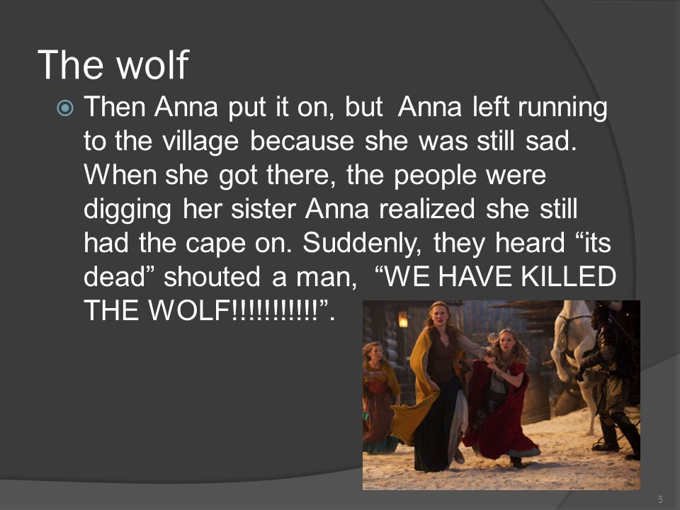 The wolf  Then Anna put it on, but Anna left running to the village because she was still sad.