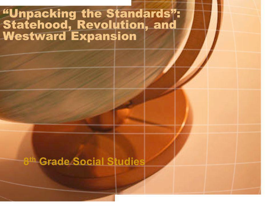 """Unpacking the Standards"": Statehood, Revolution, and Westward Expansion 8 th Grade Social Studies"