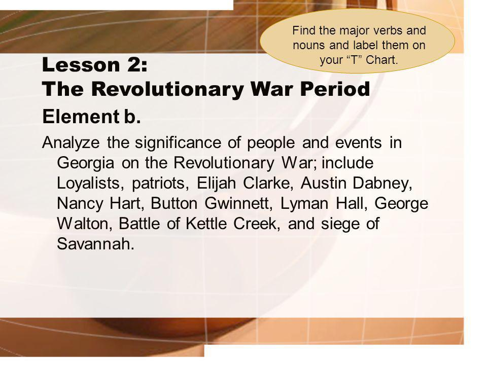 Lesson 2: The Revolutionary War Period Element b. Analyze the significance of people and events in Georgia on the Revolutionary War; include Loyalists